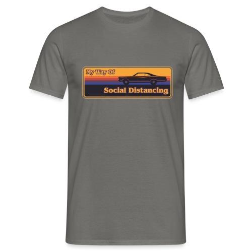 My Way Of Social Distancing - Car - Männer T-Shirt