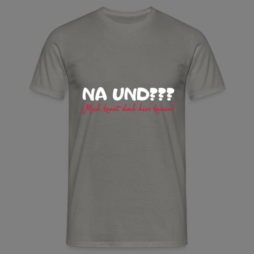 Na und? - Männer T-Shirt