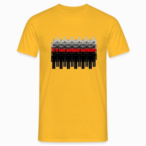 It's too peoply outside - Männer T-Shirt