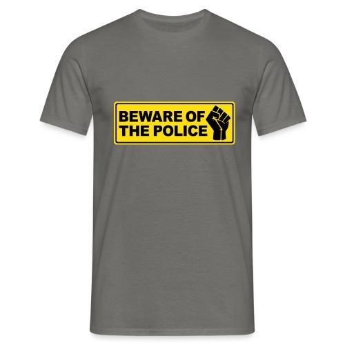Beware of the Police Vorsicht Polizei - Männer T-Shirt