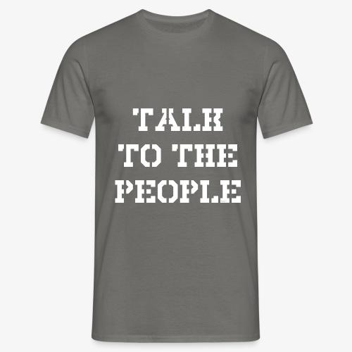 Talk to the people - weiß - Männer T-Shirt