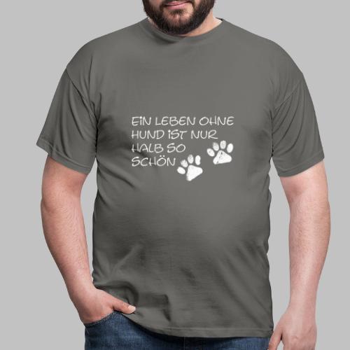 Ein Leben Ohne Hund Ist Nur Halb So Schön - Männer T-Shirt
