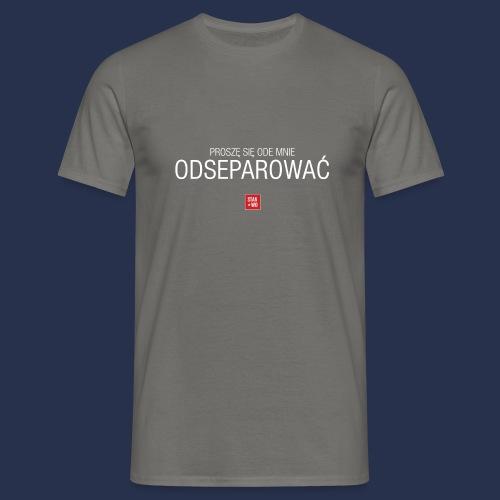 PROSZE SIE ODE MNIE ODSEPAROWAC - napis jasny - Koszulka męska