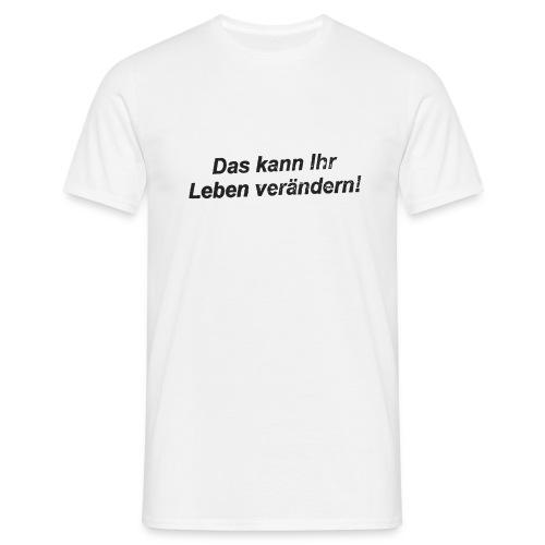 Leben verändern - Männer T-Shirt