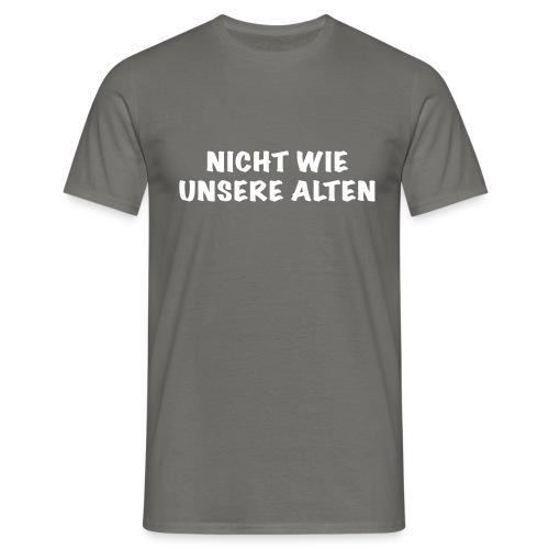 Nicht wie unsere alten - Männer T-Shirt
