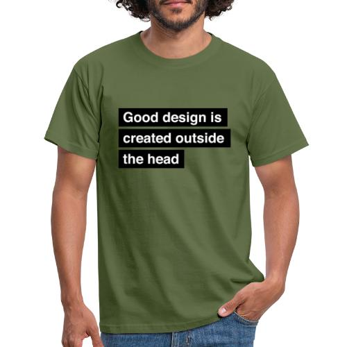 Good design is created outside the head - Herre-T-shirt