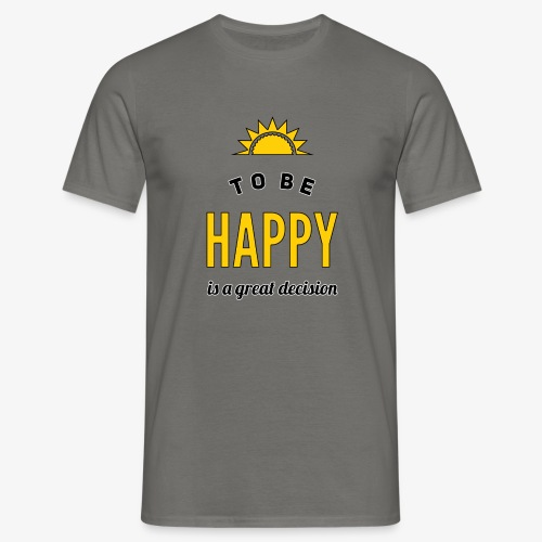 to be HAPPY is a great decision - Männer T-Shirt