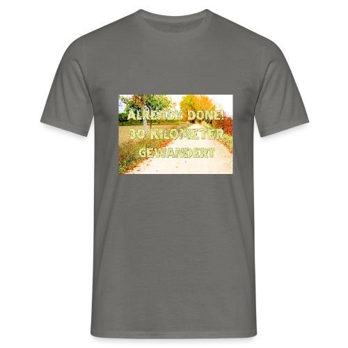 Alles erledigt! 30 Kilometer gewandert - Männer T-Shirt