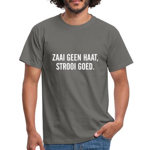 Zaai geen haat, strooi goed - Mannen T-shirt