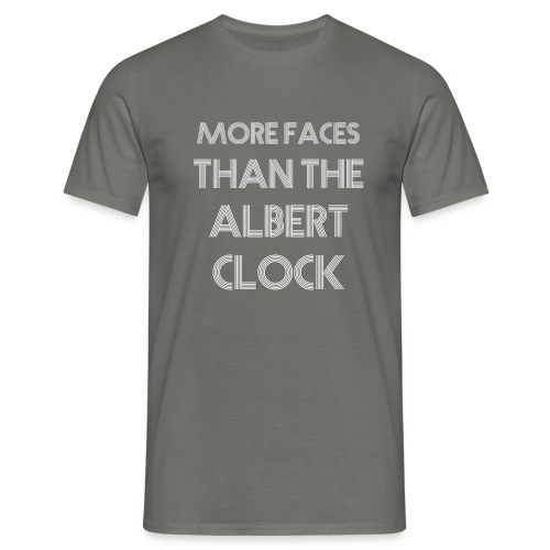More faces than the albert clock - Men's T-Shirt
