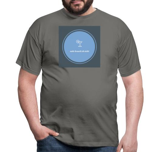 mehr brauch ich nicht - Männer T-Shirt