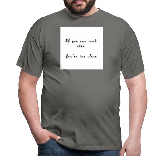 If you can read this, You're too close - Herre-T-shirt