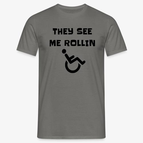 > Ze zien mij rollen met mijn rolstoel - Mannen T-shirt