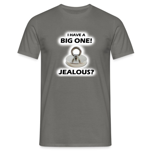 I have a big one, jealous? - Men's T-Shirt