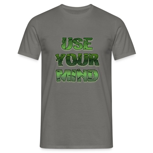 use your mind - Männer T-Shirt