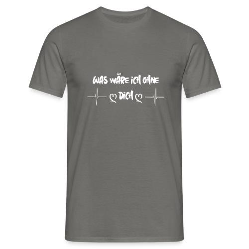 Was wäre ich Ohne dich - Männer T-Shirt