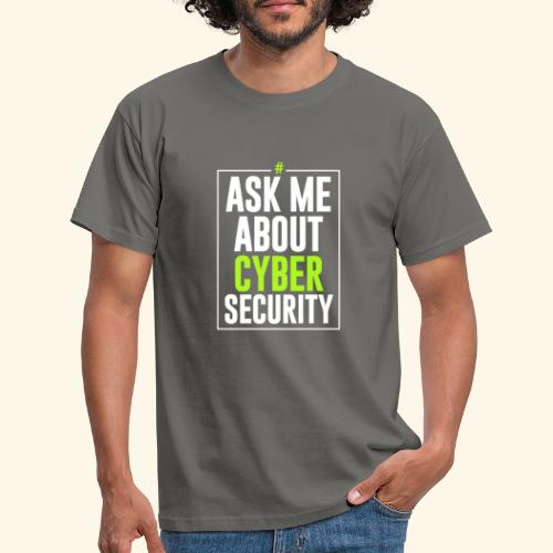 Ask me About Cyber Security - Maglietta da uomo