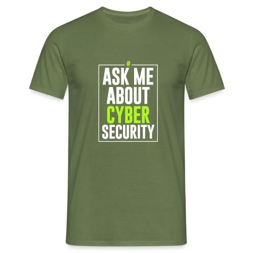 Ask me About Cyber Security - Maglietta da uomo