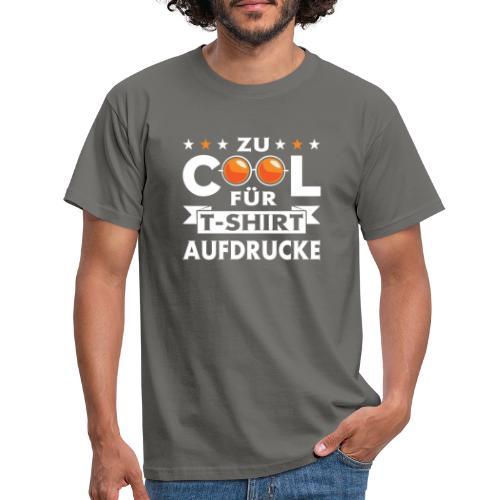 Zu COOL für T-Shirt aufdrucke - Männer T-Shirt