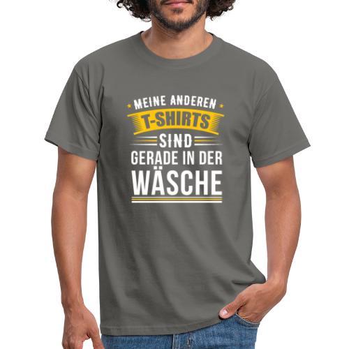 Meine anderen T-Shirts sind gerade in der Wäsche - Männer T-Shirt