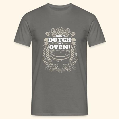 Dutch Oven T Shirt Don't Dutch My Oven - Männer T-Shirt