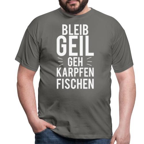 Bleib Geil geh Karpfen fischen - Männer T-Shirt