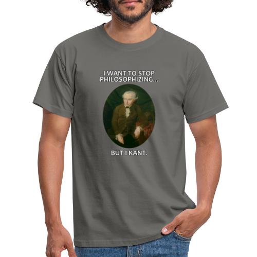 Kant stop philosophizing - Männer T-Shirt