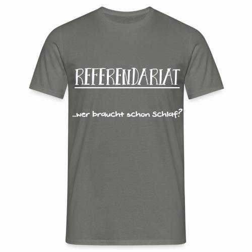 Referendariat: Wer braucht schon Schlaf? - Männer T-Shirt