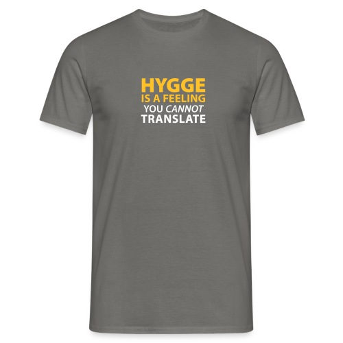 Hygge is a Feeling You cannot translate Glück Yes! - Men's T-Shirt