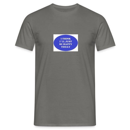 Spread shirt I think I ll just be happy today bla - T-shirt herr