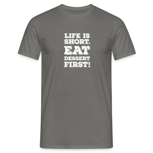 Life is short. Eat Dessert first! Zitat Spruch - Men's T-Shirt