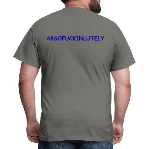 ABSOFUCKINLUTELY - Männer T-Shirt