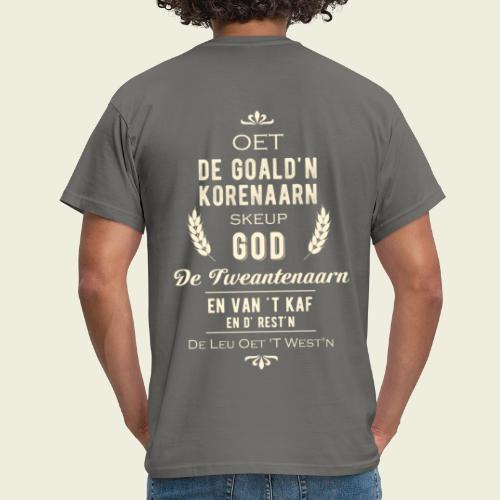 Oet de goald'n korenaarn skeup God de Tweantenaarn - Mannen T-shirt