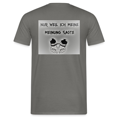 NUR WEIL ICH MEINE MEINUNG SAGTE - Männer T-Shirt