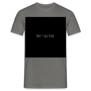 Dont talk to me - Männer T-Shirt