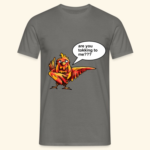 Are you tokking to me - Mannen T-shirt