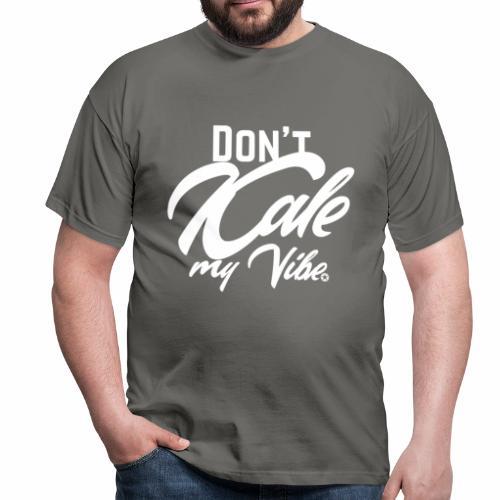 Don't Kale my Vibe T-Shirt Shirt Vegan Vegetarier - Männer T-Shirt