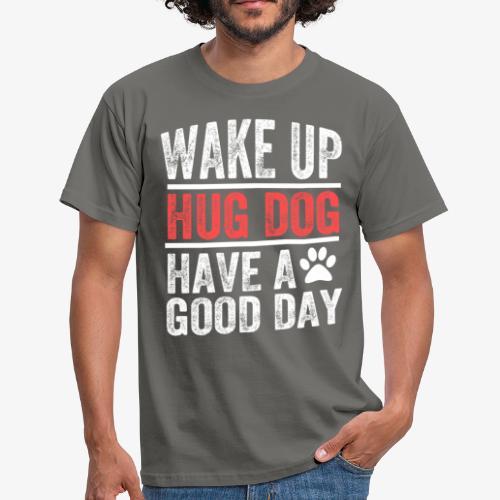 Wake Up! Hug Dog! Have A Good Day! - Men's T-Shirt