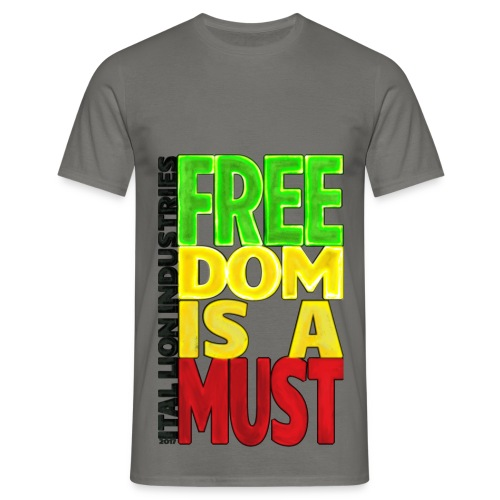Freedom is a must - Men's T-Shirt