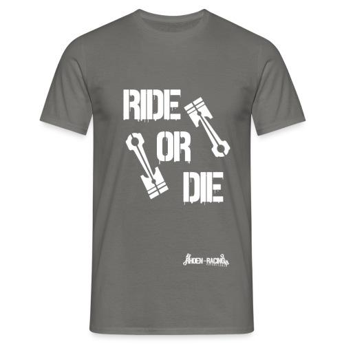Ride or Die - Männer T-Shirt