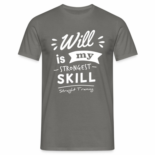 Will is my strongest skill - Männer T-Shirt