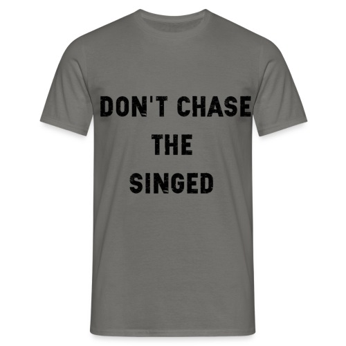 Don't chase the singed - T-shirt Homme
