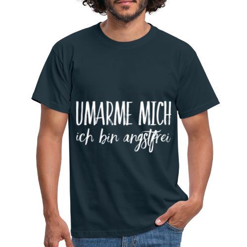 UMARME MICH ich bin angstfrei - Männer T-Shirt