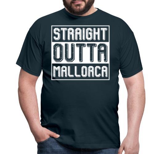 Straight Outta Mallorca - Männer T-Shirt