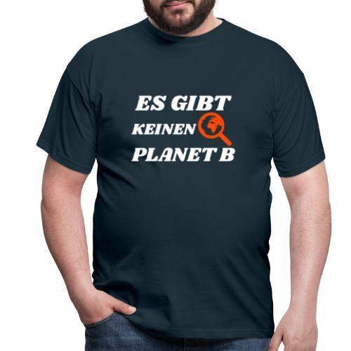 Es gibt keinen Planet B - Männer T-Shirt