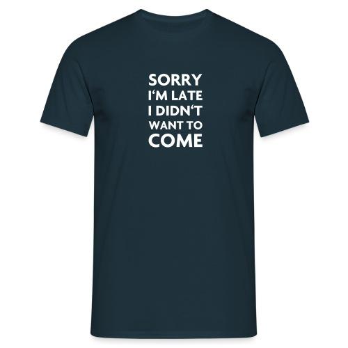 late - Männer T-Shirt