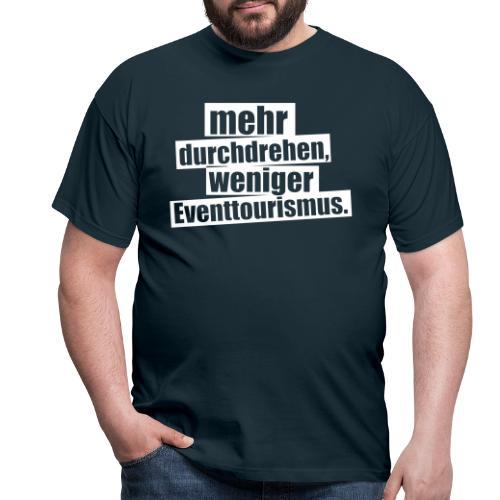 durchdrehen - Männer T-Shirt