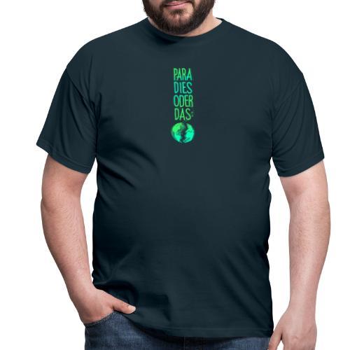 Paradies oder das: - Männer T-Shirt