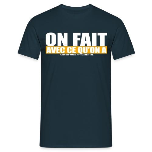 On fait avec ce qu on a - T-shirt Homme