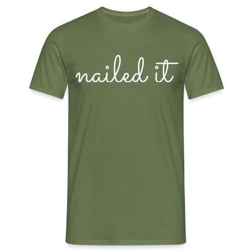 nailed it - Mannen T-shirt